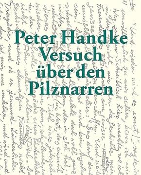 """Walden-Spur #2: Peter Handkes """"Versuch über den Pilznarren"""""""